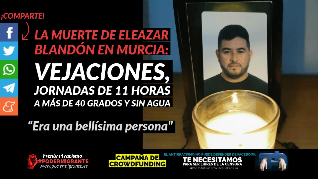LA MUERTE DE ELEAZAR BLANDÓN EN MURCIA: vejaciones, jornadas de 11 horas a más de 40 grados y sin agua