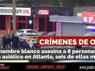 CRÍMENES DE ODIO: Un hombre blanco asesina a 8 personas de origen asiático en Atlanta, seis de ellas mujeres